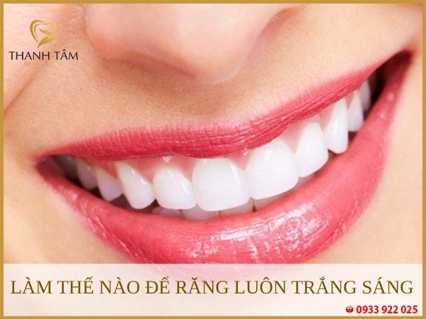 Chú ý đến những gì để răng luôn trắng sáng?