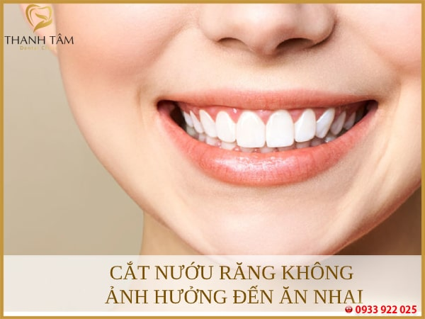Cắt nướu răng không ảnh hưởng đến khả năng ăn nhai
