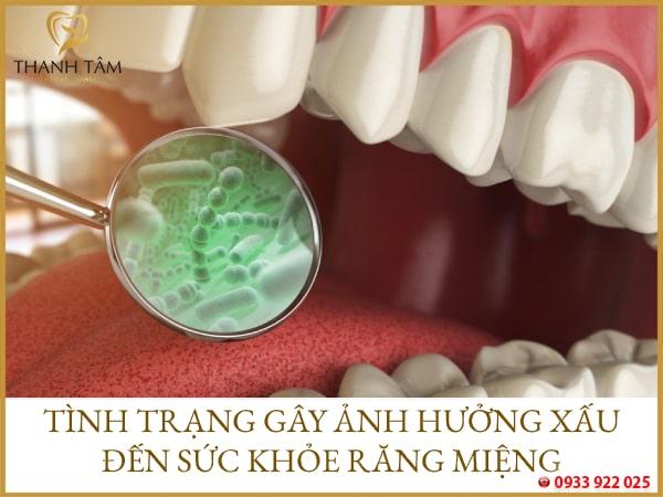 Gây ảnh hưởng xấu đến sức khỏe răng miệng