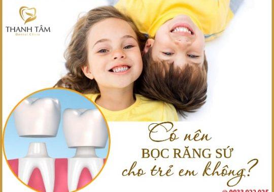 có nên bọc răng sứ cho trẻ em