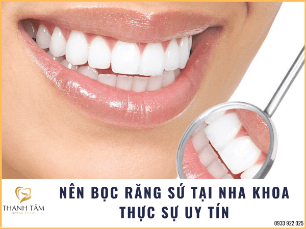 Nên bọc răng sứ tại nha khoa uy tín