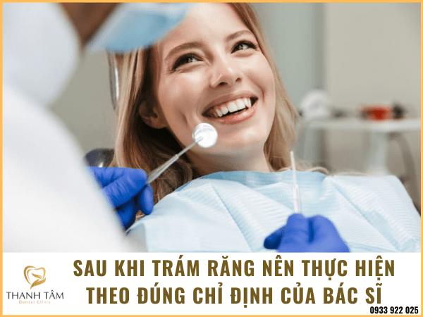 Sau khi trám răng nên tuân thủ theo đúng các chỉ định của bác sĩ