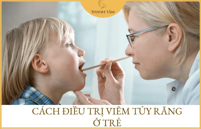 Cách điều trị viêm tủy răng ở trẻ em